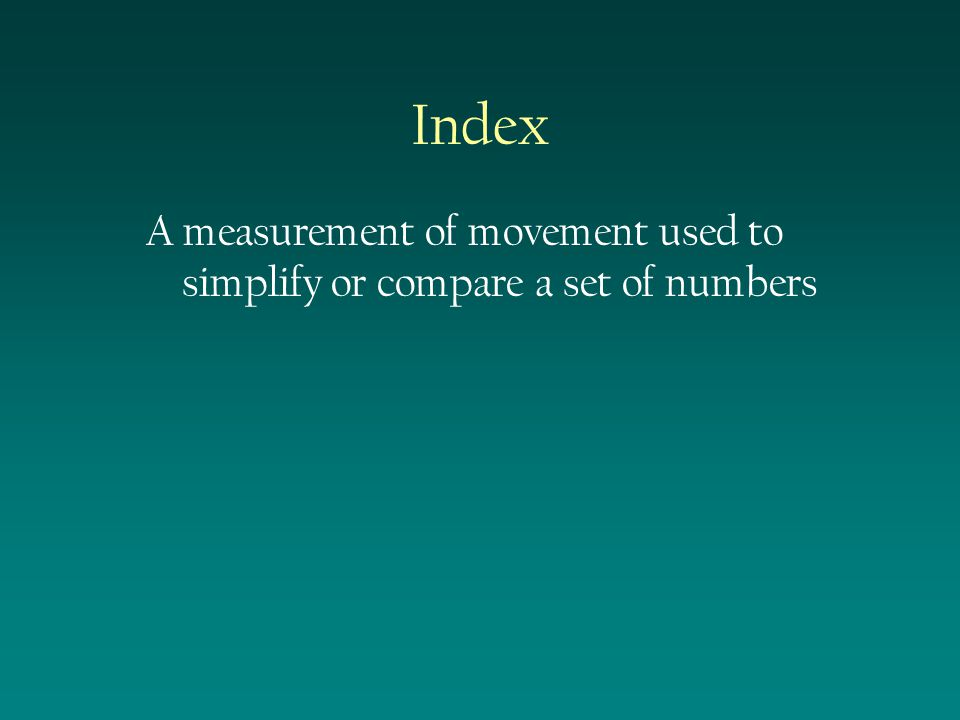 Index A measurement of movement used to simplify or compare a set of numbers