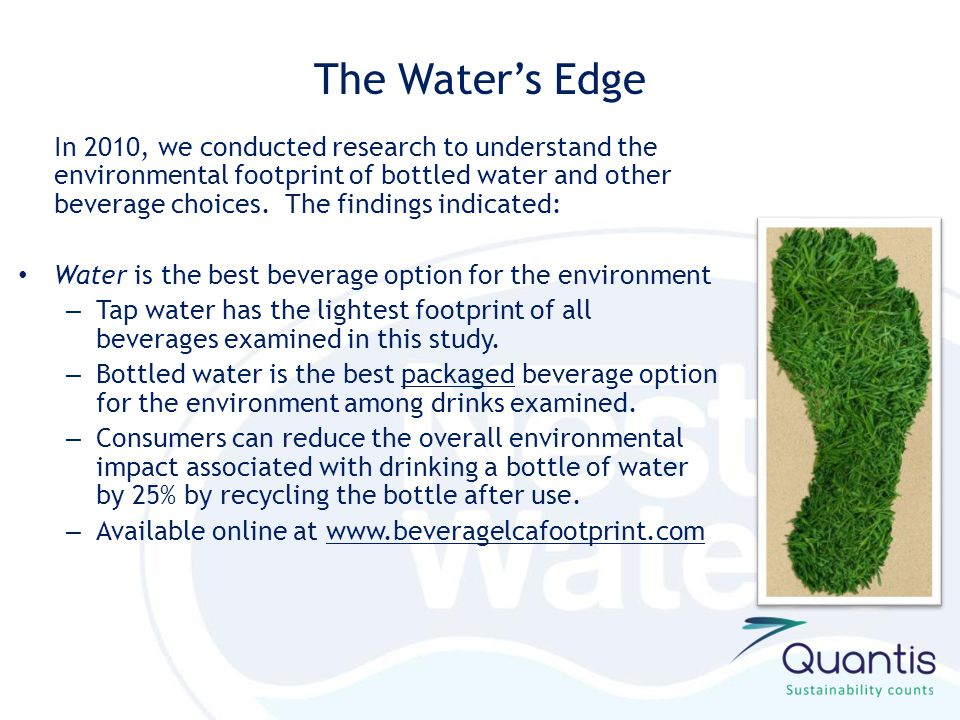 In 2010, we conducted research to understand the environmental footprint of bottled water and other beverage choices.