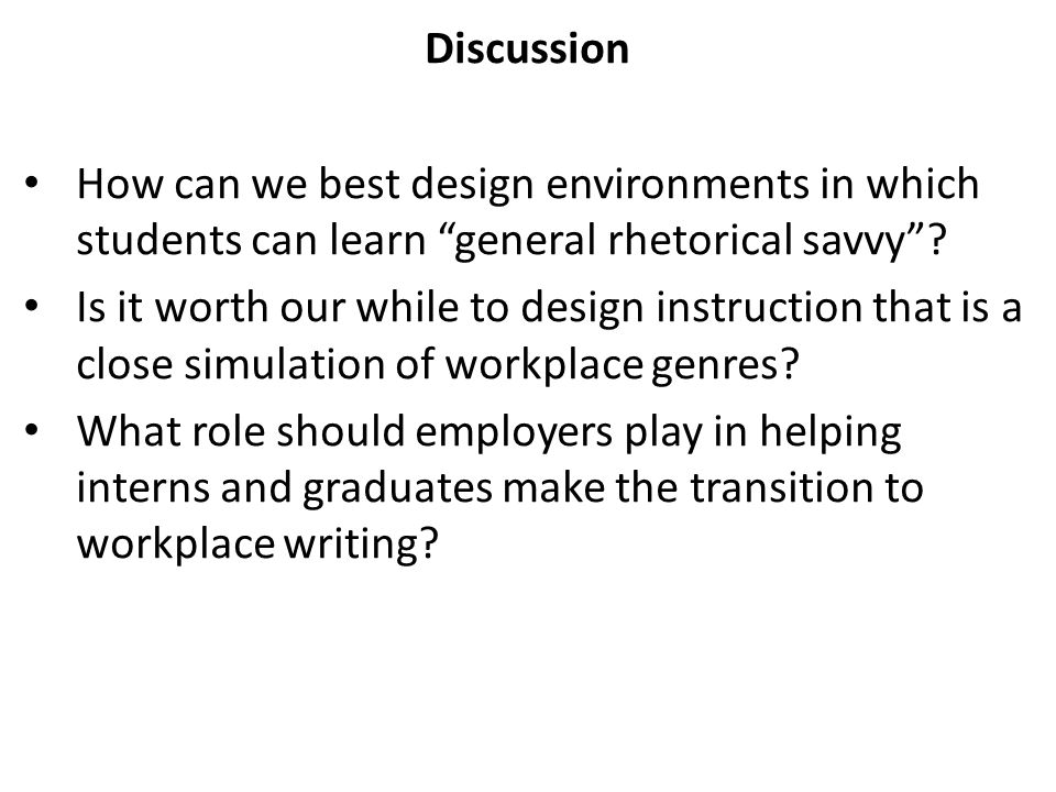 Discussion How can we best design environments in which students can learn general rhetorical savvy .