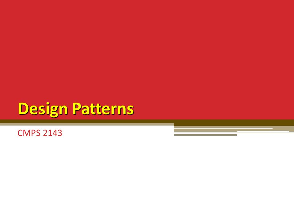 Design Patterns CMPS 2143
