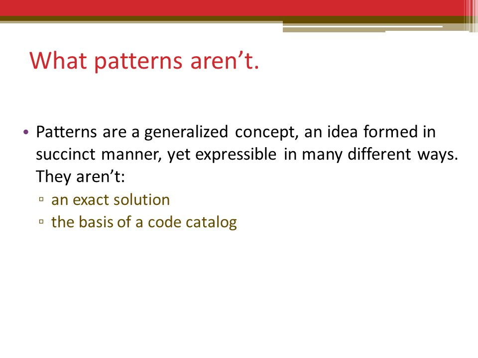 What patterns aren't.