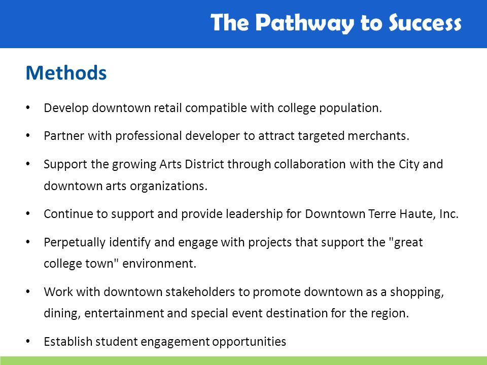 The Pathway to Success Methods Develop downtown retail compatible with college population.