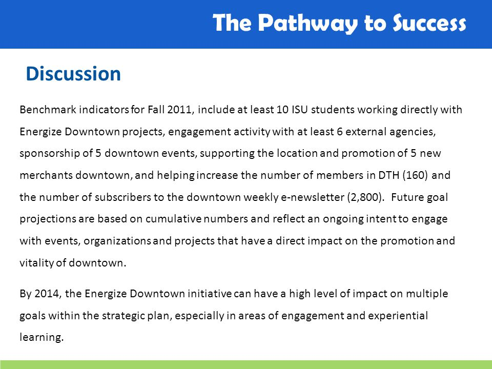 The Pathway to Success Discussion Benchmark indicators for Fall 2011, include at least 10 ISU students working directly with Energize Downtown project