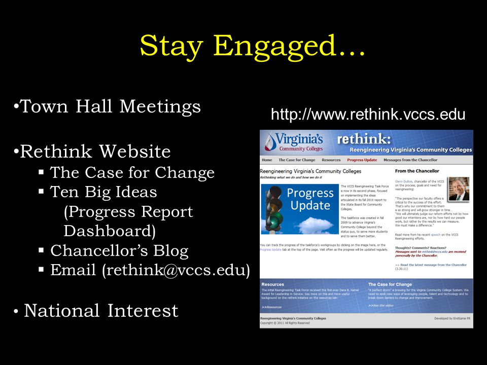 Stay Engaged… Town Hall Meetings Rethink Website  The Case for Change  Ten Big Ideas (Progress Report Dashboard)  Chancellor's Blog  Email (rethin