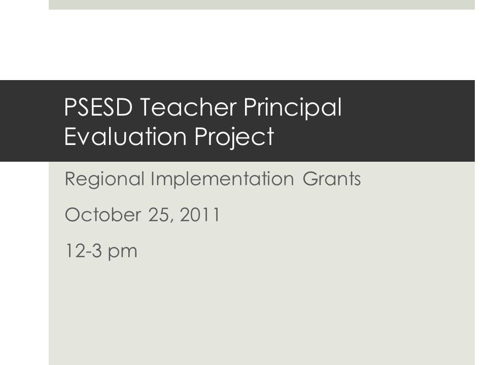 PSESD Teacher Principal Evaluation Project Regional Implementation Grants October 25, 2011 12-3 pm