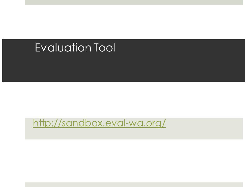 Evaluation Tool http://sandbox.eval-wa.org/