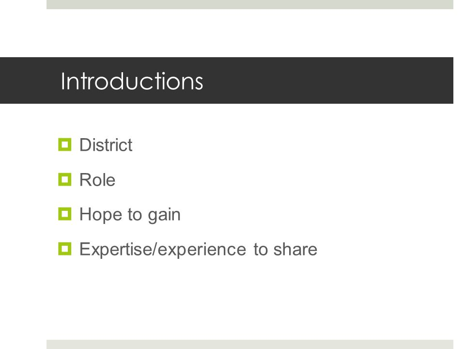 Introductions  District  Role  Hope to gain  Expertise/experience to share