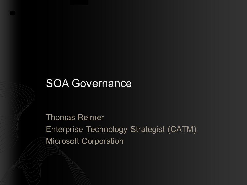SOA Governance Thomas Reimer Enterprise Technology Strategist (CATM) Microsoft Corporation