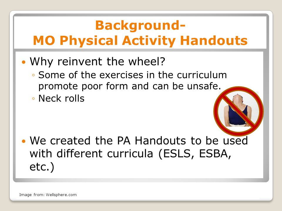 Implementation Use the MO guidesheet and handouts ◦Warm-up ◦Exercises ◦Cool-down Use instructions on handout to teach the exercises Weights cannot be used during class, but are encouraged for home use Spot to take notes
