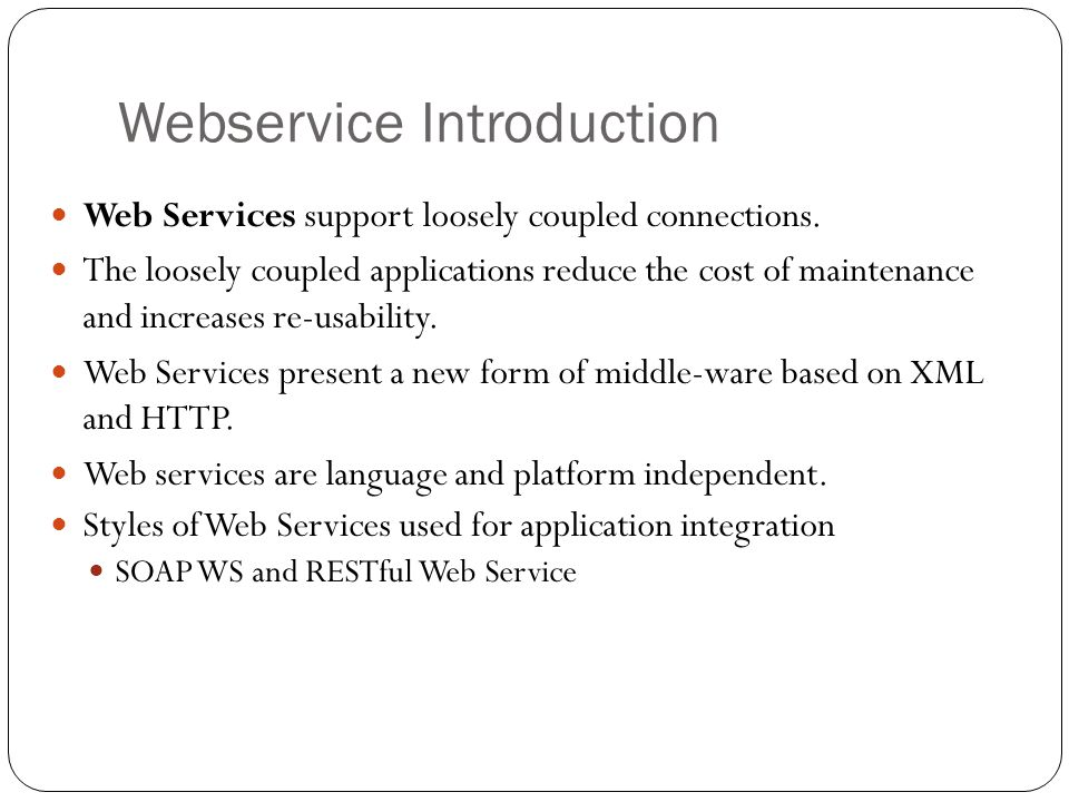 Webservice Introduction Web Services support loosely coupled connections.