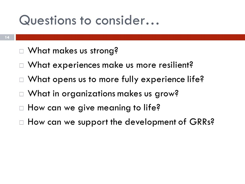 14 Questions to consider…  What makes us strong.  What experiences make us more resilient.