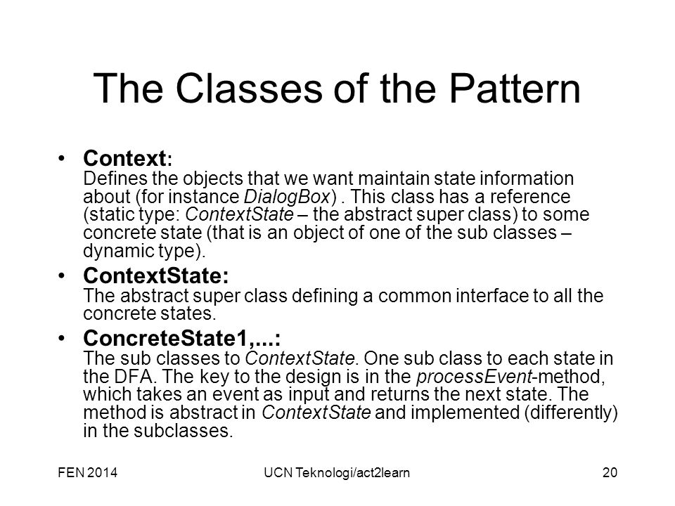 The Classes of the Pattern Context : Defines the objects that we want maintain state information about (for instance DialogBox).
