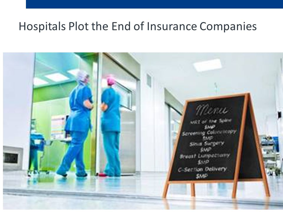 Hospitals Plot the End of Insurance Companies
