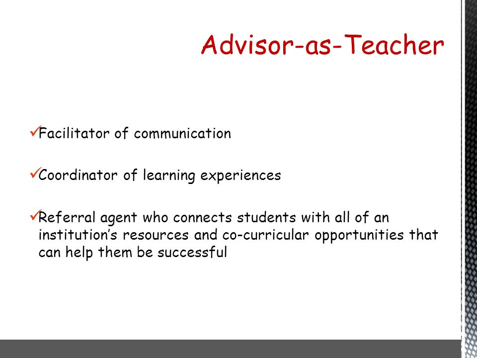 Facilitator of communication Coordinator of learning experiences Referral agent who connects students with all of an institution's resources and co-cu