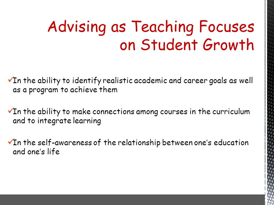 In the ability to identify realistic academic and career goals as well as a program to achieve them In the ability to make connections among courses i