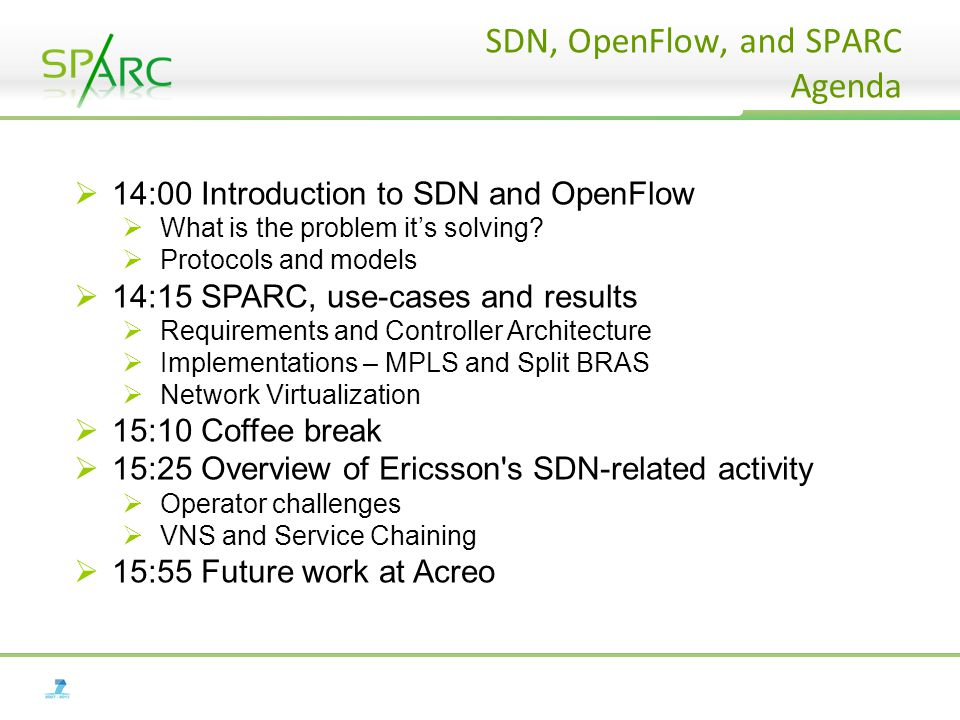 SDN, OpenFlow, and SPARC Agenda  14:00 Introduction to SDN and OpenFlow  What is the problem it's solving.