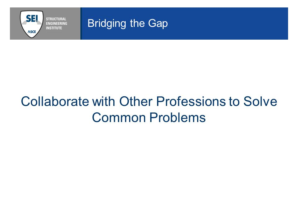 Bridging the Gap Collaborate with Other Professions to Solve Common Problems