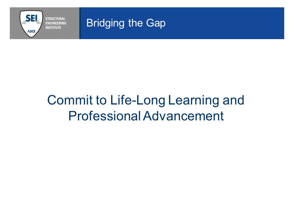 Bridging the Gap Commit to Life-Long Learning and Professional Advancement