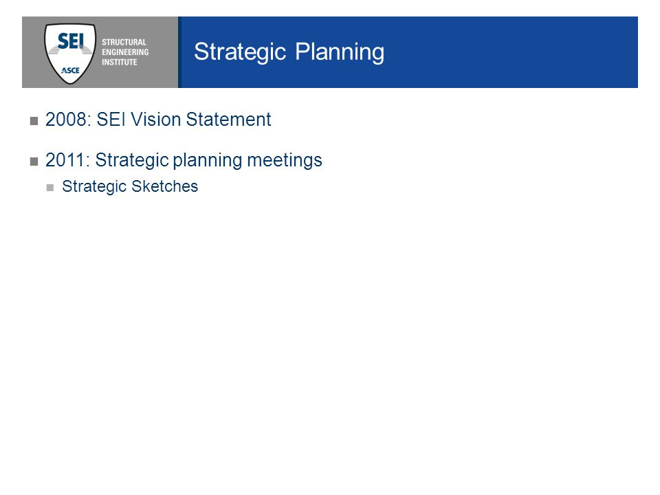 Strategic Planning 2008: SEI Vision Statement 2011: Strategic planning meetings Strategic Sketches