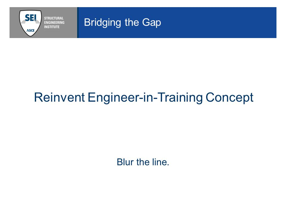 Bridging the Gap Reinvent Engineer-in-Training Concept Blur the line.
