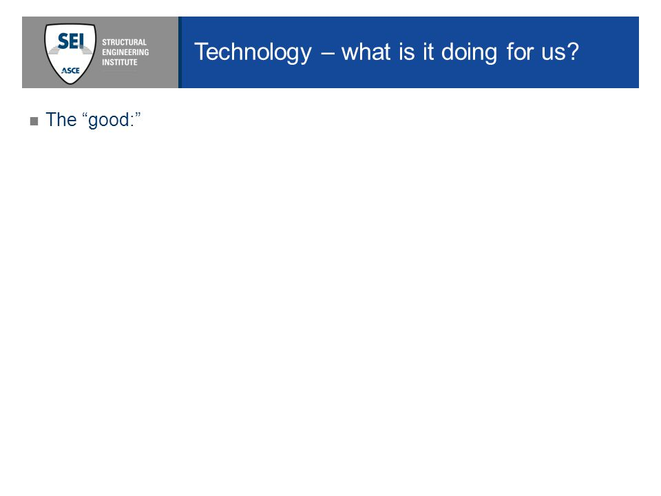 Technology – what is it doing for us The good: