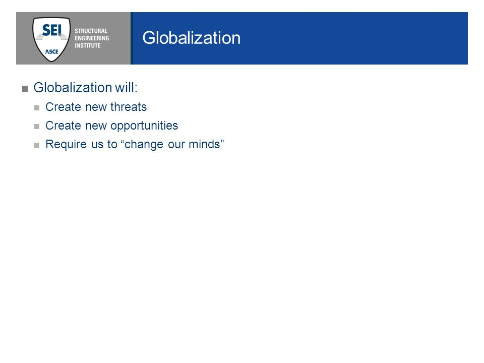 Globalization Globalization will: Create new threats Create new opportunities Require us to change our minds