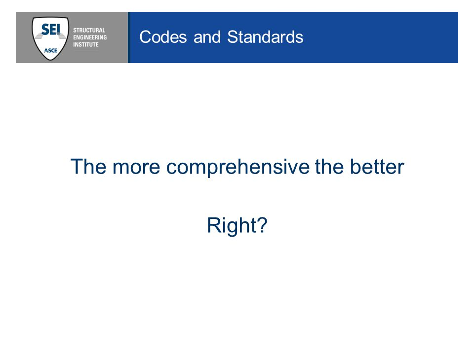 Codes and Standards The more comprehensive the better Right