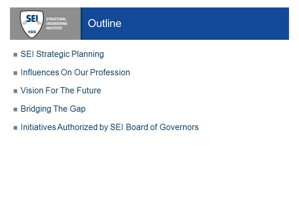 Outline SEI Strategic Planning Influences On Our Profession Vision For The Future Bridging The Gap Initiatives Authorized by SEI Board of Governors