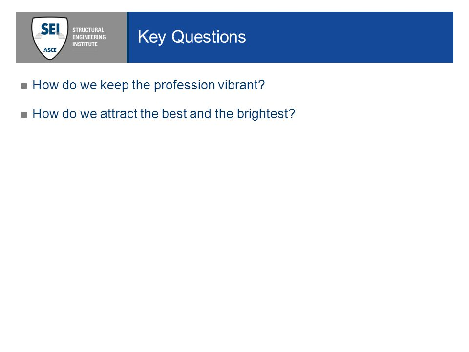 Key Questions How do we keep the profession vibrant How do we attract the best and the brightest
