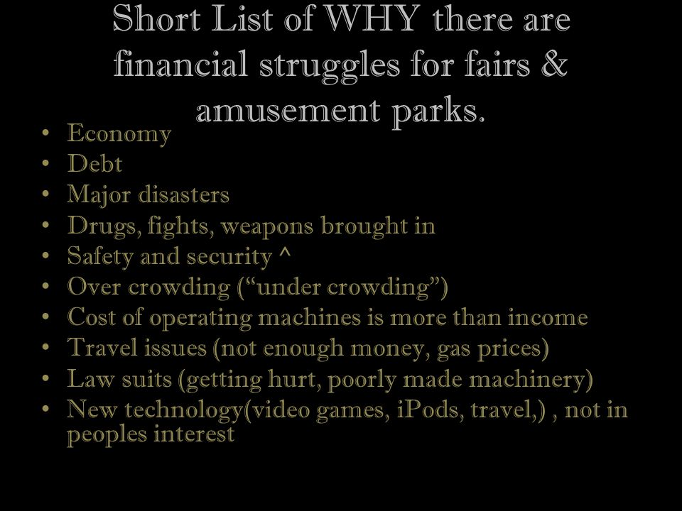 Short List of WHY there are financial struggles for fairs & amusement parks.