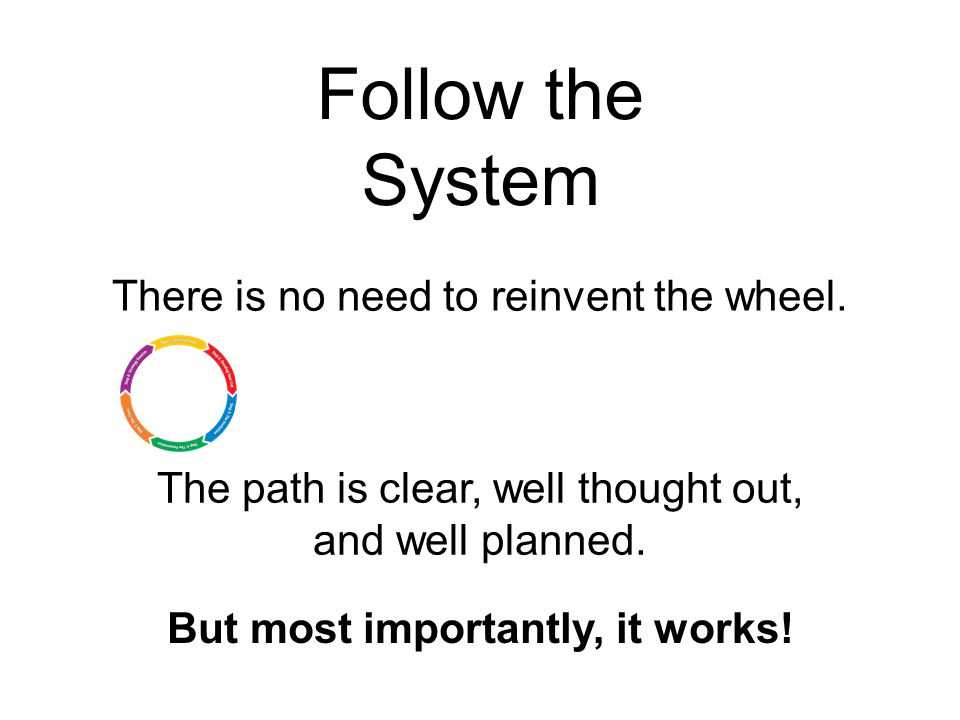 Follow the System There is no need to reinvent the wheel.