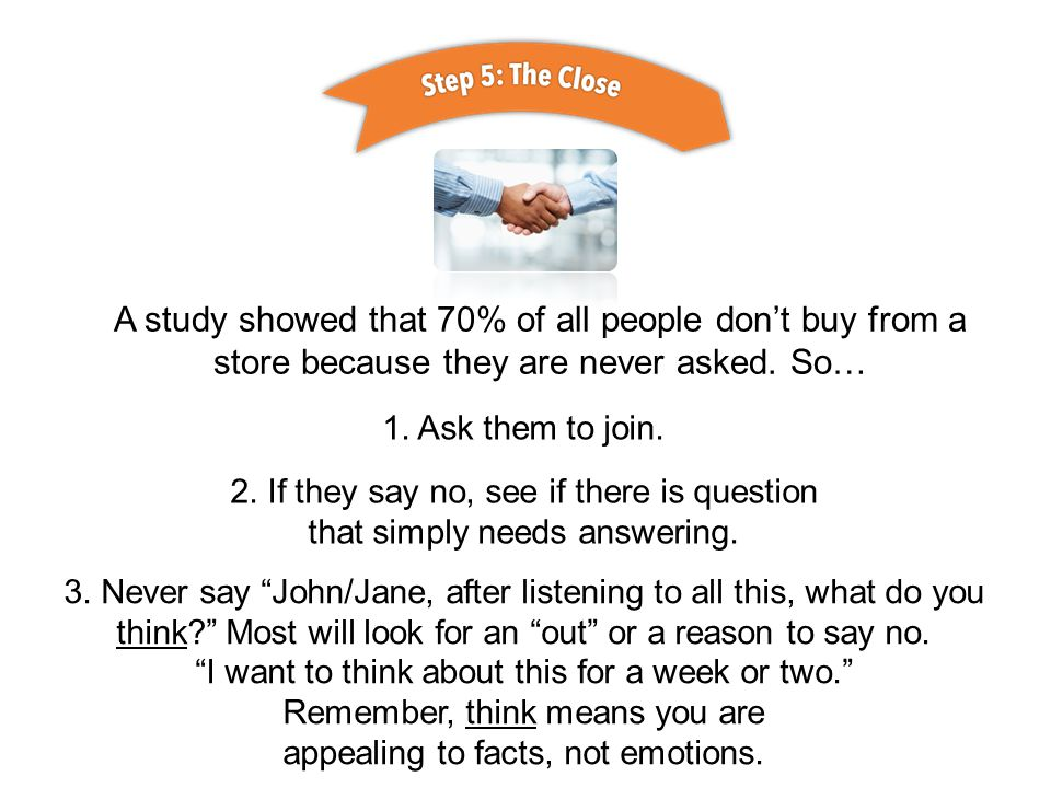 A study showed that 70% of all people don't buy from a store because they are never asked.