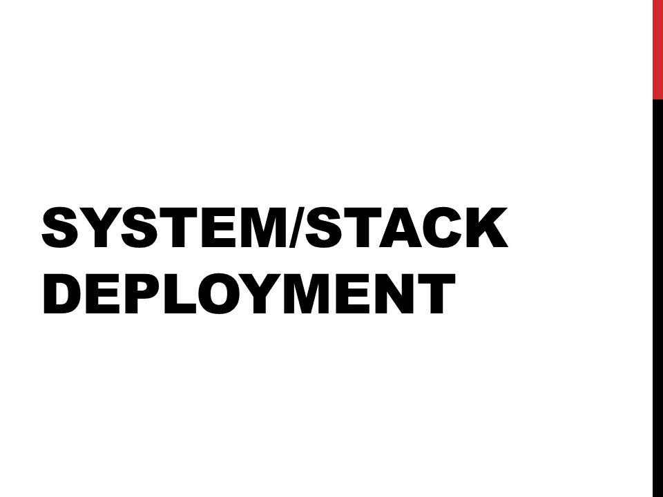SYSTEM/STACK DEPLOYMENT