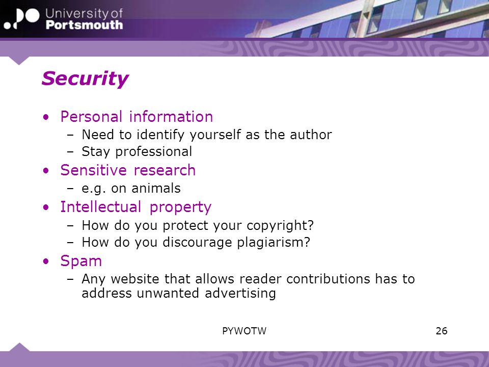 Security Personal information –Need to identify yourself as the author –Stay professional Sensitive research –e.g.