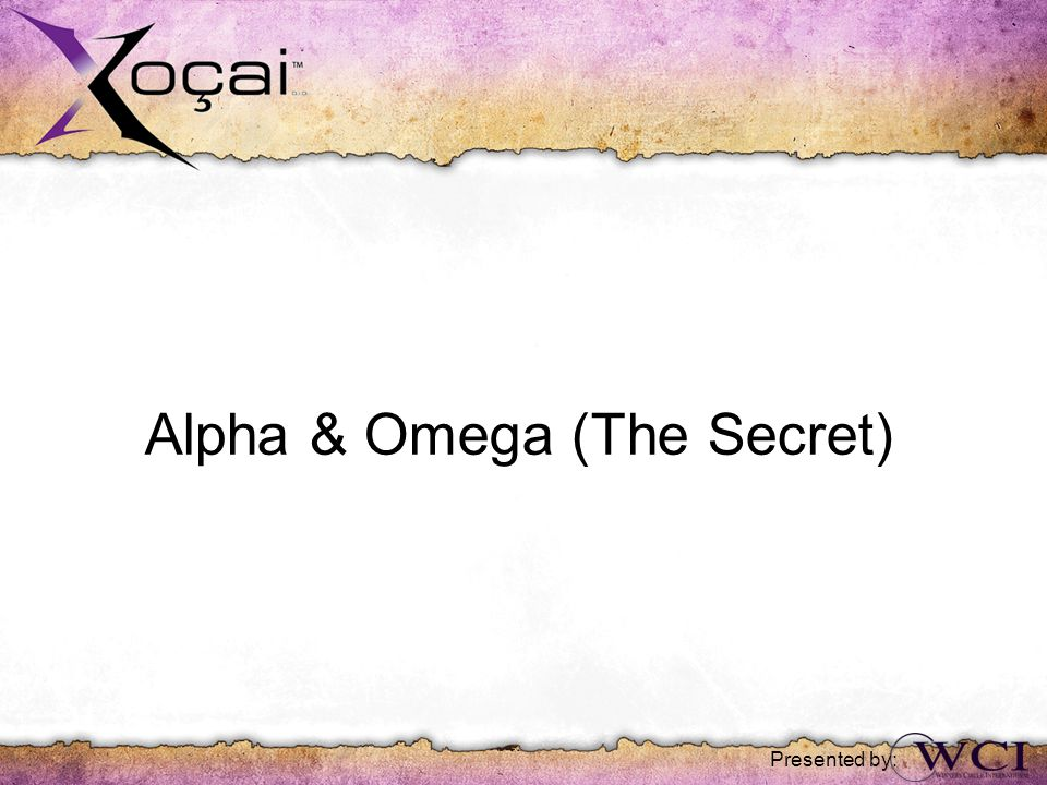 Alpha & Omega (The Secret) Presented by: