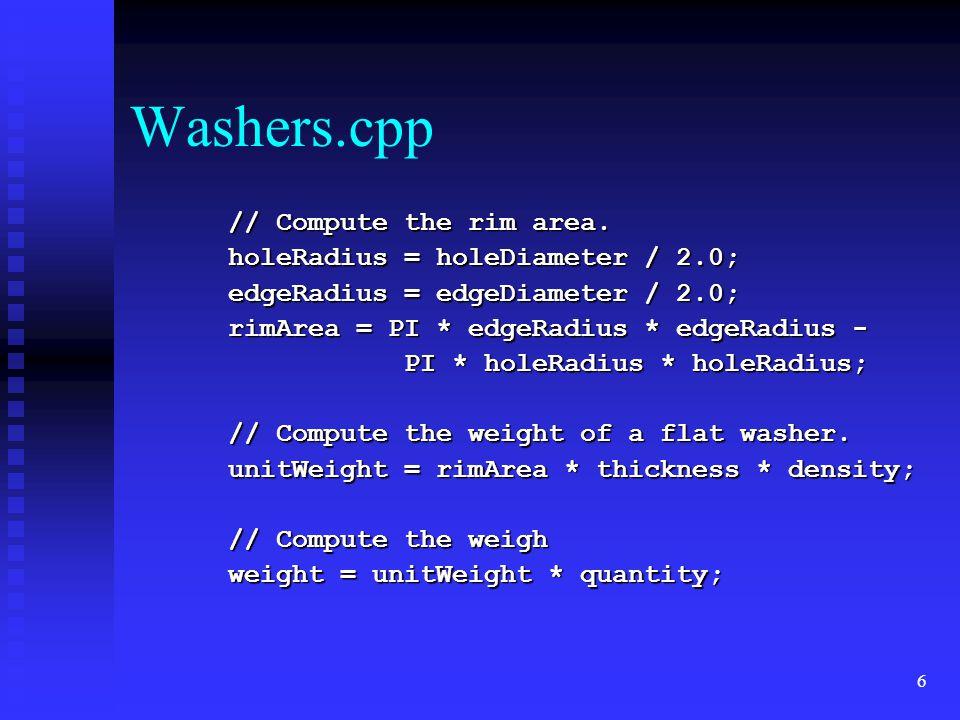 6 Washers.cpp // Compute the rim area. // Compute the rim area. holeRadius = holeDiameter / 2.0; holeRadius = holeDiameter / 2.0; edgeRadius = edgeDia