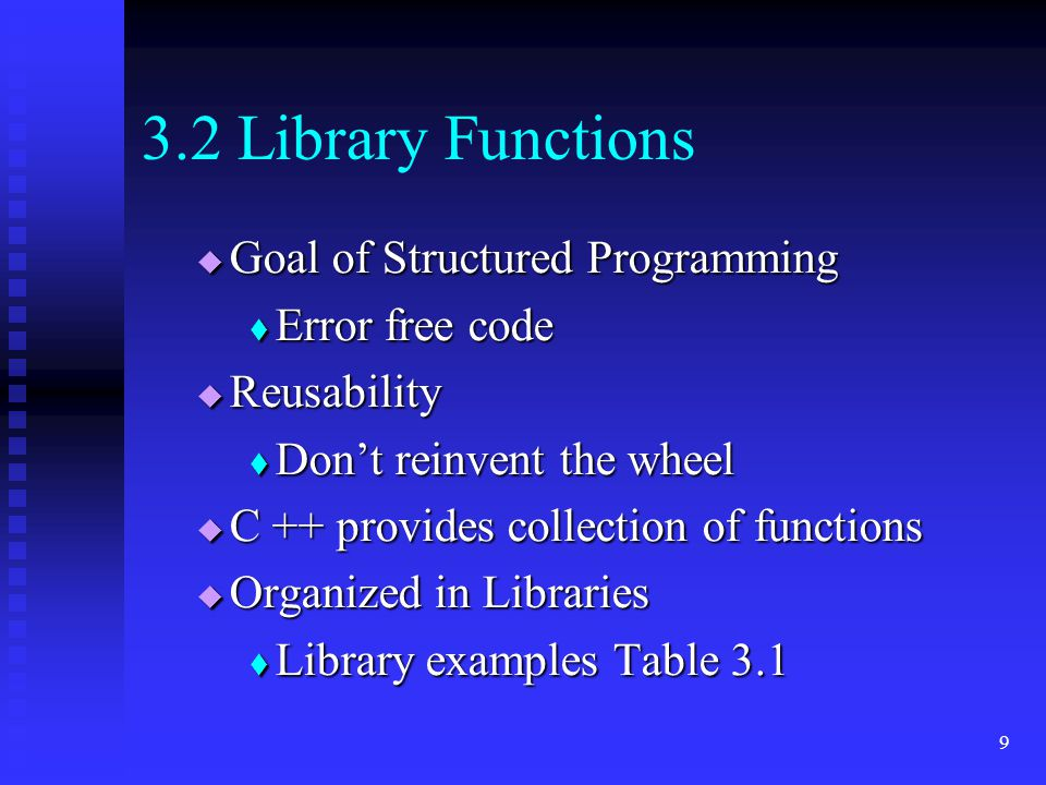 10 C++ Math Library  Functions in the Math library  sqrtcos sinpow  Examples Table 3.1  Function use in Assignments y = sqrt (x); sqrt is function name x is function argument  Activated by a function call  Result of execution is assigned to variable y