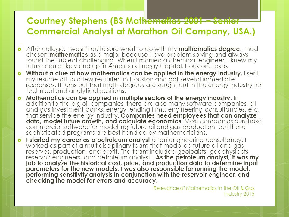 Courtney Stephens (BS Mathematics 2001 – Senior Commercial Analyst at Marathon Oil Company, USA.)  After college, I wasn't quite sure what to do with