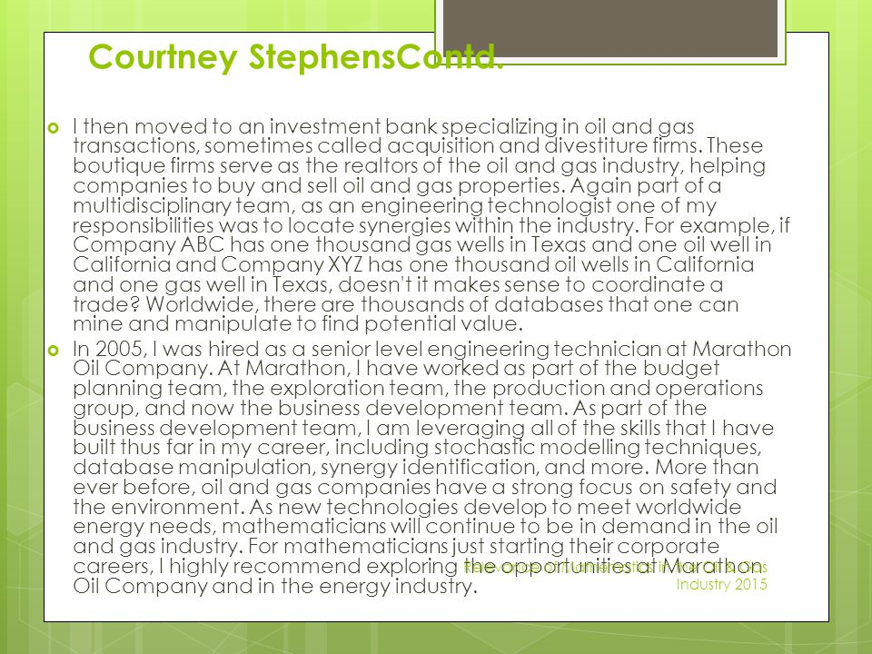 Courtney StephensContd.  I then moved to an investment bank specializing in oil and gas transactions, sometimes called acquisition and divestiture fi