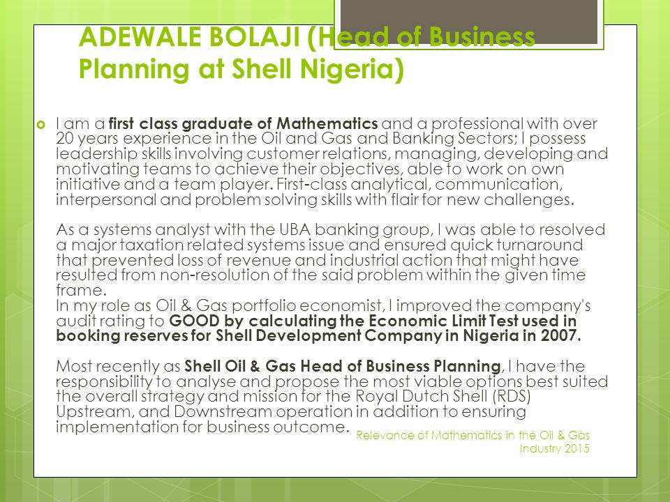 ADEWALE BOLAJI (Head of Business Planning at Shell Nigeria)  I am a first class graduate of Mathematics and a professional with over 20 years experie