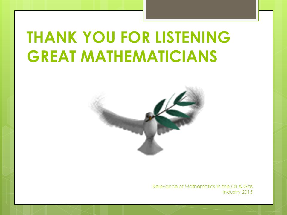 THANK YOU FOR LISTENING GREAT MATHEMATICIANS Relevance of Mathematics in the Oil & Gas Industry 2015