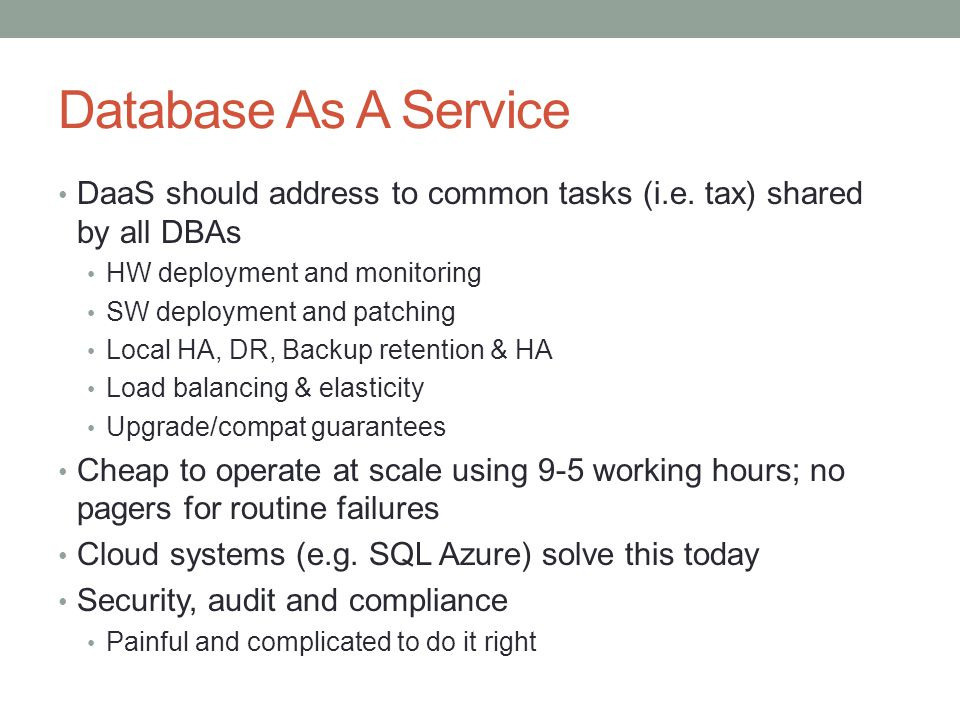 Database As A Service DaaS should address to common tasks (i.e. tax) shared by all DBAs HW deployment and monitoring SW deployment and patching Local