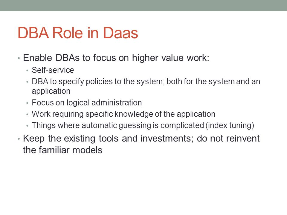 DBA Role in Daas Enable DBAs to focus on higher value work: Self-service DBA to specify policies to the system; both for the system and an application