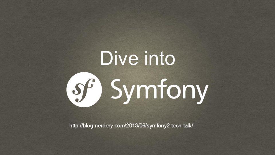 Dive into http://blog.nerdery.com/2013/06/symfony2-tech-talk/