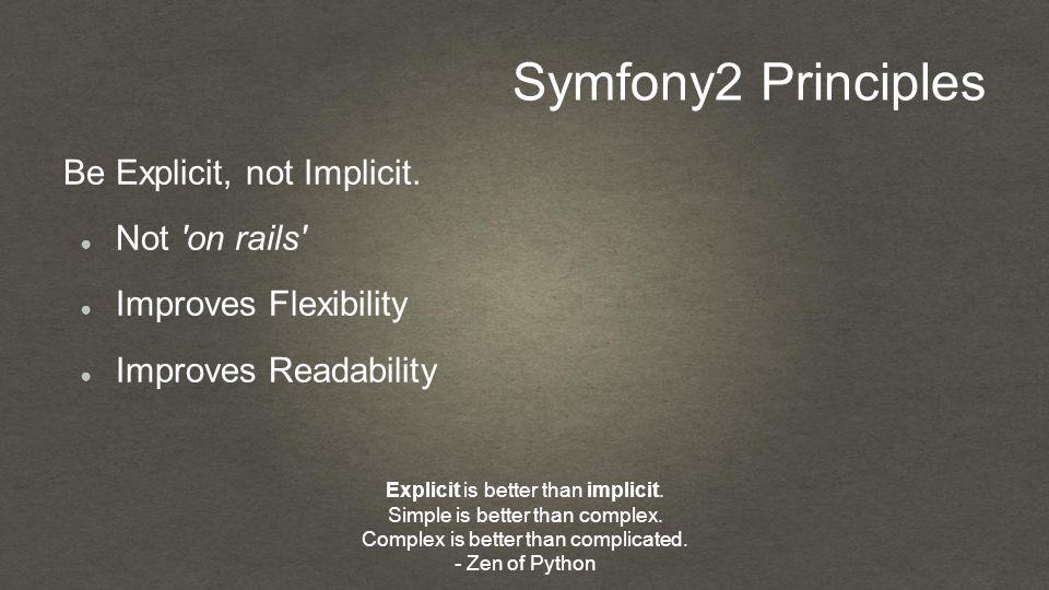 Symfony2 Principles Be Explicit, not Implicit.