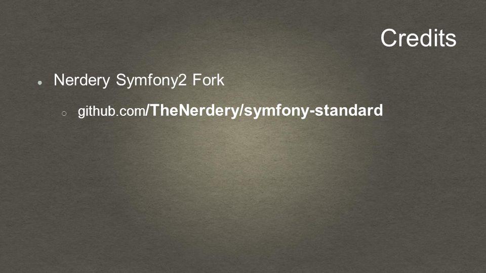 Credits ● Nerdery Symfony2 Fork o github.com /TheNerdery/symfony-standard