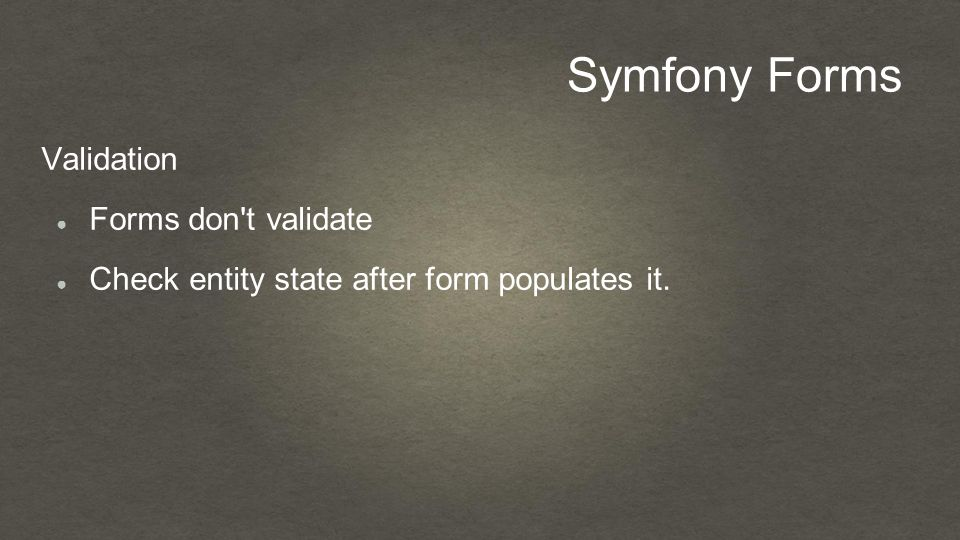 Symfony Forms Validation ● Forms don t validate ● Check entity state after form populates it.