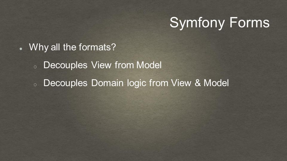 Symfony Forms ● Why all the formats.