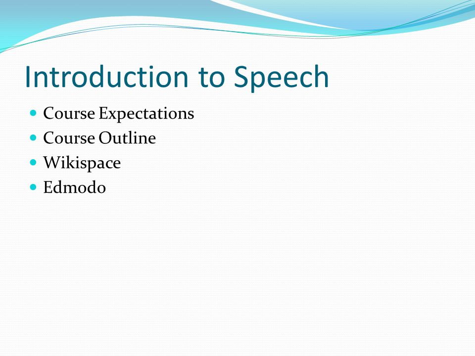 Introduction to Speech Course Expectations Course Outline Wikispace Edmodo