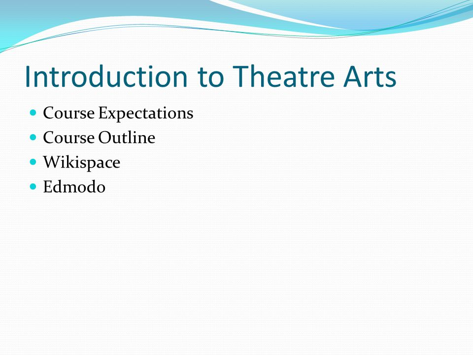 Introduction to Theatre Arts Course Expectations Course Outline Wikispace Edmodo